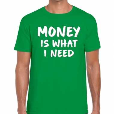 Goedkope money is what i need tekst t shirt groen heren