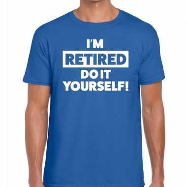 Goedkope pensioen i am retired do it yourself t shirt blauw heren