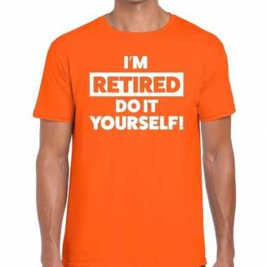 Goedkope pensioen i am retired do it yourself t shirt oranje heren